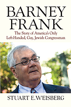 Barney Frank : the story of America's only left-handed, gay, Jewish congressman