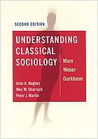 Understanding Classical Sociology: Marx, Weber, Durkheim cover image