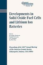 Developments in solid oxide fuel cells and lithium ion batteries : proceedings of the 106th Annual Meeting of the American Ceramic Society : Indianapolis, Indiana, USA (2004)