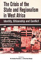 The crisis of the state & regionalism in West Africa : identity, citizenship, and conflict