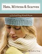 Hats, mittens & scarves : 25 cool and cozy knitted projects