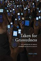 Taken for grantedness : the embedding of mobile communication into society