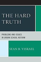 The hard truth : problems and issues in urban school reform