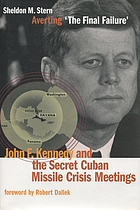 Averting 'the final failure' : John F. Kennedy and the secret Cuban Missile Crisis meetings