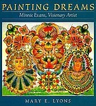 Painting dreams : Minnie Evans, visionary artist