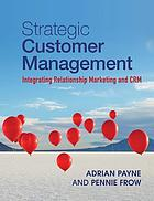 Strategic customer management : integrating relationship marketing and CRM