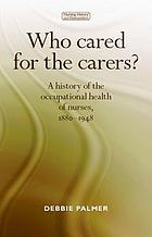 Who cared for the carers? : a history of the occupational health of nurses, 1880-1948