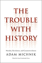The trouble with history : morality, revolution, and counterrevolution