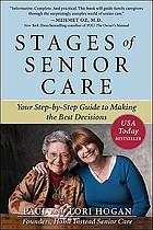 Stages of senior care : your step-by-step guide to making the best decisions
