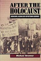 After the Holocaust : rebuilding Jewish lives in postwar Germany