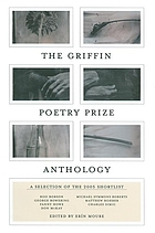 The Griffin Poetry Prize anthology : a selection of the 2005 shortlist