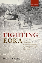 Fighting EOKA : the British Counter-Insurgency Campaign on Cyprus, 1955-1959
