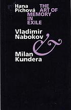 The art of memory in exile : Vladimir Nabokov & Milan Kundera