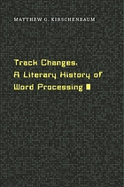 Track changes : a literary history of word processing