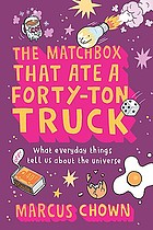 The matchbox that ate a forty-ton truck : what everyday things tell us about the universe
