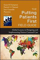 The putting patients first field guide : global lessons in designing and implementing patient-centered care