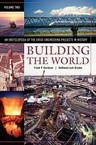 Building the world : an encyclopedia of the great engineering projects in history