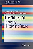 The Chinese oil industry : history and future