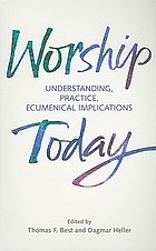 Worship today : understanding, practice, ecumenical implications