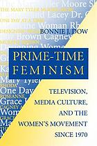 Prime-time feminism : television, media culture, and the women's movement since 1970