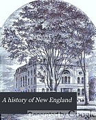 A history of New England, containing historical and descriptive sketches of the counties, cities and principal towns of the six New England states, including, in its list of contributors, more than sixty literary men and women, representing every county in New England.