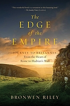 The edge of the Empire : a journey to Britannia: from the heart of Rome to Hadrian's Wall