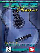 Jazz goes classic : jazz favorites for classic guitar.