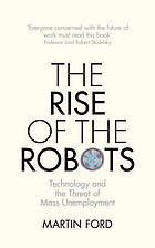 The Rise of the Robots : Technology and the Threat of Mass Unemployment.