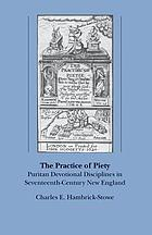 The practice of piety : Puritan devotional disciplines in seventeenth-century New England