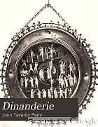 Dinanderie : a history and description of mediæval art work in copper, brass and bronze