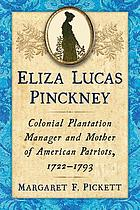 Eliza Lucas Pinckney : colonial plantation manager and mother of American patriots, 1722-1793