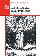 The BBC and ultra-modern music, 1922-1936 : shaping a nation's tastes