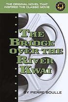 The bridge over the River Kwai : a novel