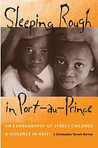 Sleeping rough in Port-au-Prince : an ethnography of street children and violence in Haiti