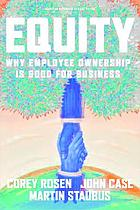 Equity : why employee ownership is good for business