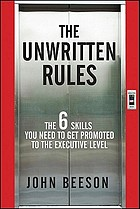The unwritten rules : the six skills you need to get promoted to the executive level