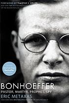 Bonhoeffer : pastor, martyr, prophet, spy : a righteous Gentile vs. the Third Reich