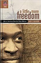 A little more freedom : African Americans enter the urban Midwest, 1860-1930
