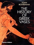 The history of Greek vases : potters, painters and pictures