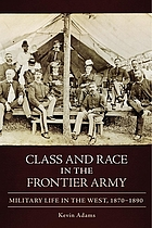 Class and race in the frontier Army : military life in the West, 1870-1890