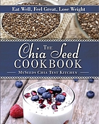 The chia seed cookbook : eat well, feel great, lose weight