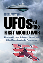 UFOs of the First World War : phantom airships, balloons, aircraft and other mysterious aerial phenomena