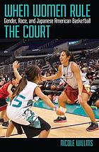When women rule the court : gender, race, and Japanese American basketball