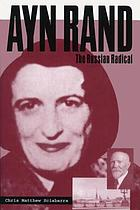 Ayn Rand : the Russian radical.