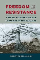 Freedom and resistance : a social history of black loyalists in the Bahamas