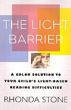 The light barrier : a color solution to your child's light-based reading difficulties