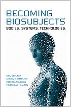 Becoming biosubjects : bodies, systems, technologies