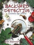 Backyard detective : critters up close