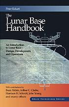 The lunar base handbook : an introduction to lunar base design, development, and operations