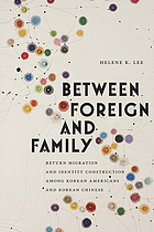 Between foreign and family : return migration and identity construction among Korean Americans and Korean Chinese